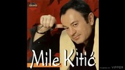 Mile Kitic-ne bio ja Mile