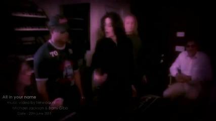 "Майкъл Джексън и Бари Гиб - ""аll in your Name"";"