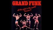 Grand Funk Railroad - All The Girls...