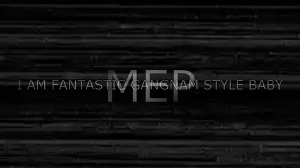 [ Hq ] I Am Fantastic Gangnam Style Baby M E P