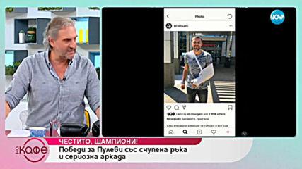 Победа за Пулеви със счупена ръка и сериозна аркада - На кафе (25.03.2019)