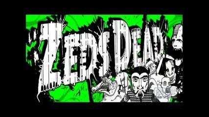 Zeds Dead - Oh No [hd]