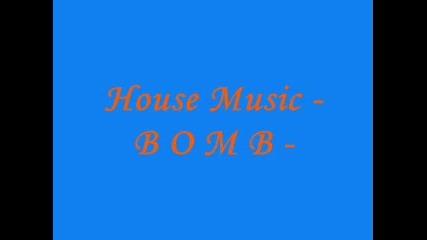 House Music - B O M B -