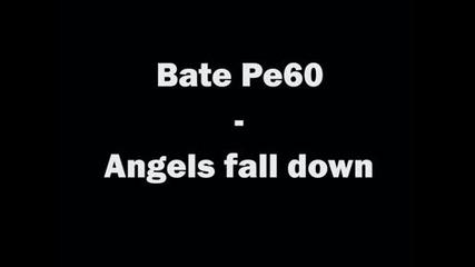 Бате Пешо - Angels Fall Down
