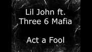 Lil John Ft. Three 6 Mafia - Act A Fool