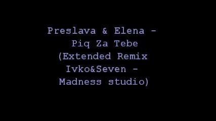 Преслава и Елена - Пия за тебе (remix Dj ivko&seven)