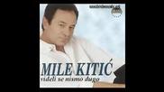 Mile Kitic - Videli Se Nismo Dugo