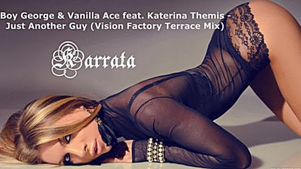 Boy George & Vanilla Ace feat. Katerina Themis - Just Another Guy (vision Factory Terrace Mix)