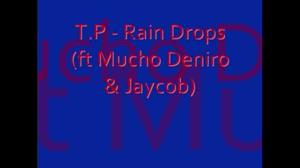 T.p - Rain Drops (ft Mucho Deniro & Jaycob)