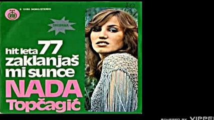 Nada Topcagic - Zaklanjas mi Sunce - Audio 1977