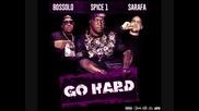Sarafa feat. Spice 1 & Bossolo - Go Hard