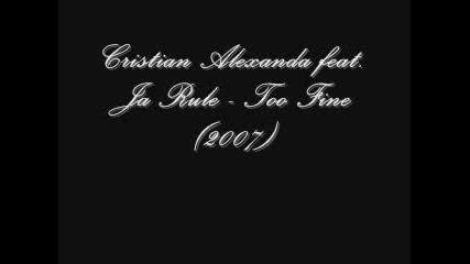 Cristian Alexanda Ft. Ja Rule - Too Fine