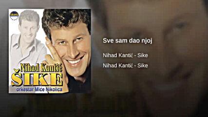 Nihad Kantic Sike - Sve sam dao njoj