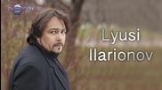 Lyusi Ilarionov - Ako Pitash Piyan Li Sam _ Иларионов - Ако питаш пиян ли съм