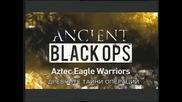 Древни черни операци -e7- Ацтекските воини Орли