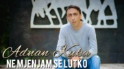 Adnan Kuka - 2018 - Ne mjenjam se lutko (hq) (bg sub)