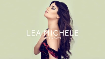Lea Michele - Love Is Alive (audio)