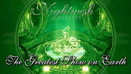 Nightwish (2018) Decades 01. The Greatest Show on Earth [remastered]