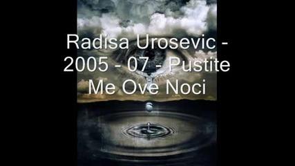 Radisa Urosevic - 2005 - 07 - Pustite Me Ove Noci