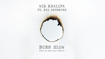 [ Н О В О! ] Wiz Khalifa - Burn Slow ft. Rae Sremmurd [ Official Audio ]
