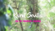Karol Sevilla- No te quiero nada