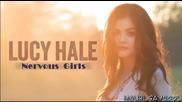 [превод] Lucy Hale - Nervous girls