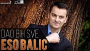 Премиера!!! Eso Balic - 2016 - Dao bih sve (hq) (bg sub)