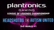 HEADSHOTBG vs Autism United - Plantronics LoL Championship
