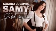 Samira Jugovic Samy - Dok ima me (2015)