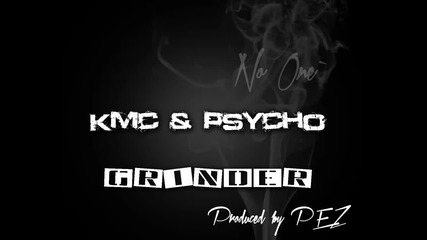 Kmc & Psycho - Grinder