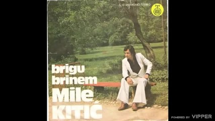 Mile Kitic - Brigu brinem - (Audio 1977)