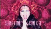Премиера ! - Selena Gomez - Come And Get It