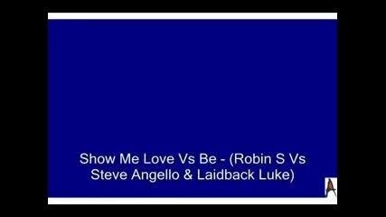 Show Me Love Vs Be - (robin S Vs Steve Angello & Laidback Lu