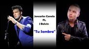 Tu Sombra - Jencarlos Canela Feat. J Balvin new 2014