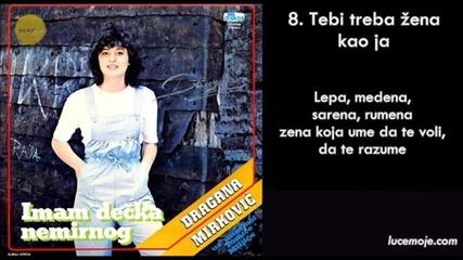 Dragana Mirkovic - 1984 - 08 - Tebi treba zena kao ja