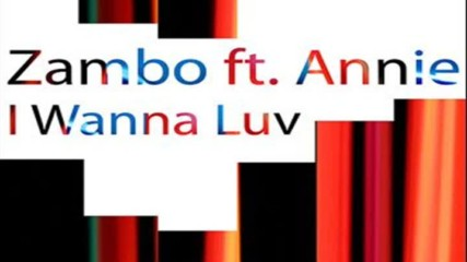Zambo feat. Annie - I Wanna Luv ( Mix 1 ) ( Italodance1995 )