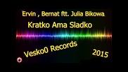 Ervin Ftt. Julia Bikowa - Kratko Ama Sladko 2015