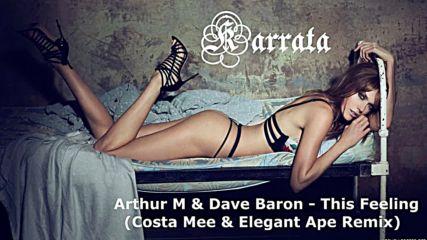 Arthur M & Dave Baron - This Feeling (costa Mee & Elegant Ape Remix)