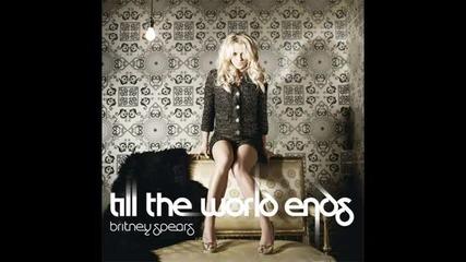 Отново Х И Т от Britney Spears - Till The World Ends - втори сингъл