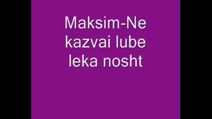 Maksim - Ne Kazvai Lube Leka Nosht