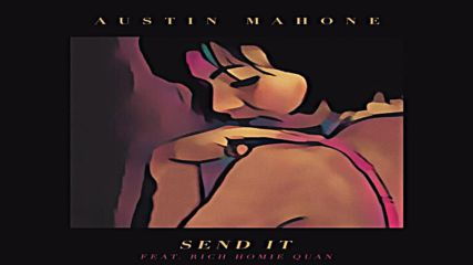 •2016• Austin Mahone feat. Rich Homie Quan - Send it ( Audio )