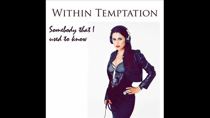 Within Temptation - Somebody that I used to know with lyrics (gotye cover)