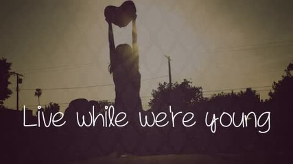 Live while we're young -1-