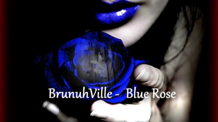 New Video @ Brunuh Ville - Blue Rose @ H D