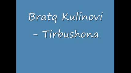 Bratq Kulinovi - Tirbushona