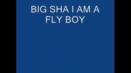 Big Sha Im fly boy