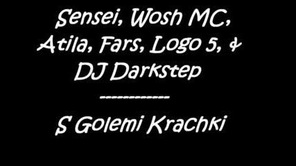 Sensei,  Wosh Mc,  Atila,  Logo5,  Fars,  +dj Darkstep - S Golemi Krachki
