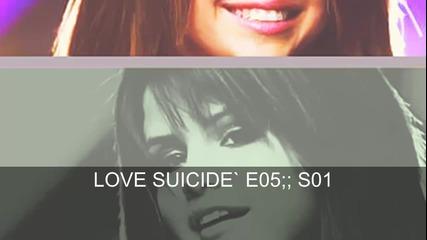 « Love Suicide || E05;; S01