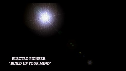 ELECTRO PIONEER - BUILD UP YOUR MIND