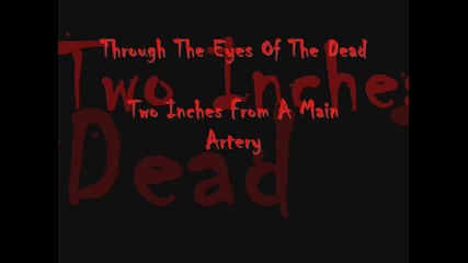 Through The Eyes Of The Dead - Two Inches From A Main Artery